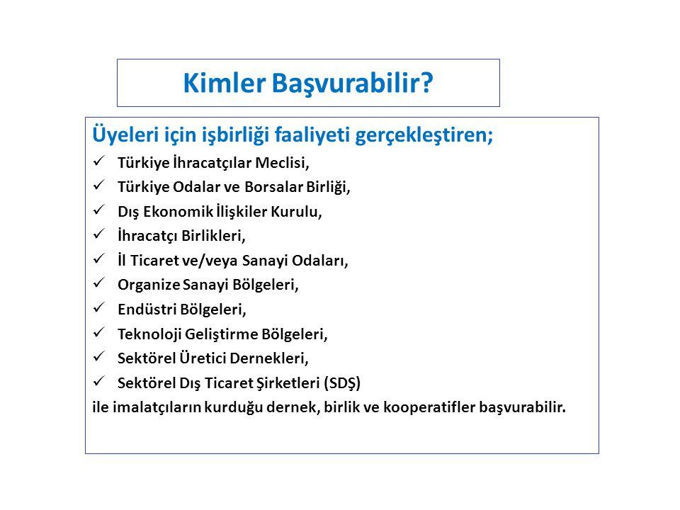 Kimler Başvurabilir? Üyeleri için işbirliği faaliyeti gerçekleştiren; Türkiye İhracatçılar Meclisi, Türkiye Odalar ve Borsalar Birliği, Dış Ekonomik İ