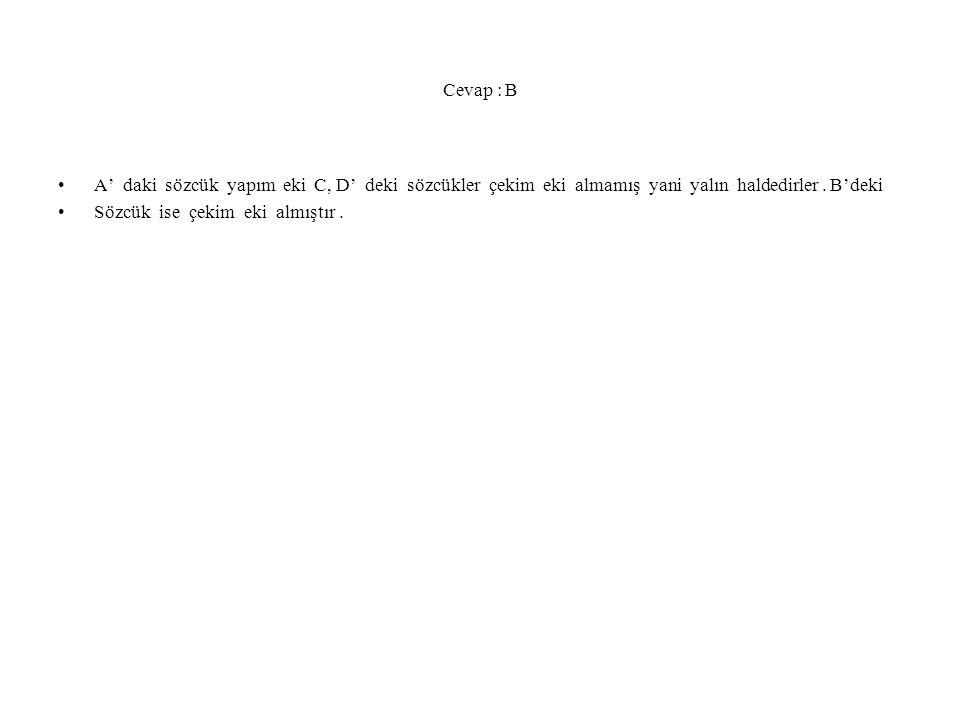 Cevap : B A' daki sözcük yapım eki C, D' deki sözcükler çekim eki almamış yani yalın haldedirler. B'deki Sözcük ise çekim eki almıştır.