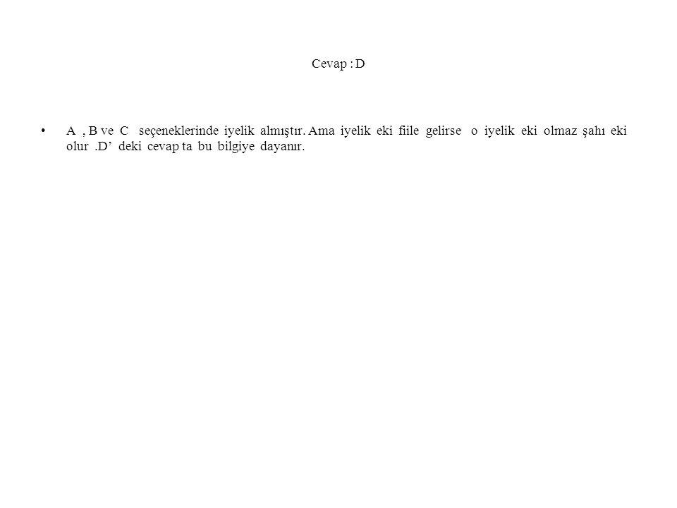 Cevap : D A, B ve C seçeneklerinde iyelik almıştır. Ama iyelik eki fiile gelirse o iyelik eki olmaz şahı eki olur.D' deki cevap ta bu bilgiye dayanır.