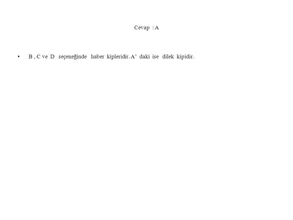 Cevap : A B, C ve D seçeneğinde haber kipleridir. A' daki ise dilek kipidir.