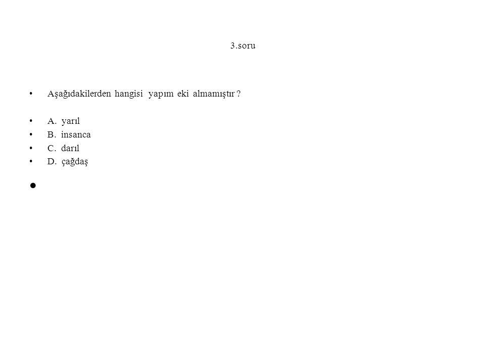 3.soru Aşağıdakilerden hangisi yapım eki almamıştır ? A. yarıl B. insanca C. darıl D. çağdaş