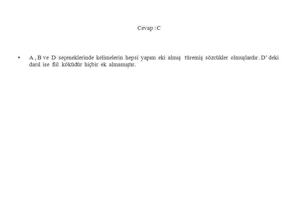Cevap : C A, B ve D seçeneklerinde kelimelerin hepsi yapım eki almış türemiş sözcükler olmuşlardır. D' deki darıl ise fiil köküdür hiçbir ek almamıştı