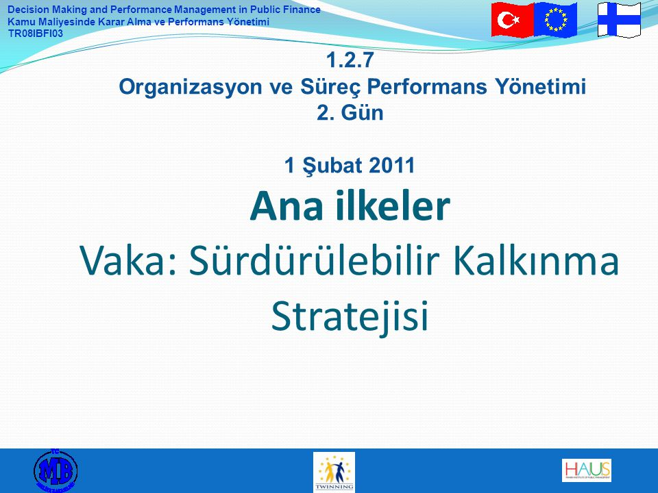 Decision Making and Performance Management in Public Finance Kamu Maliyesinde Karar Alma ve Performans Yönetimi TR08IBFI03 1.2.7 Organizasyon ve Süreç Performans Yönetimi 2.