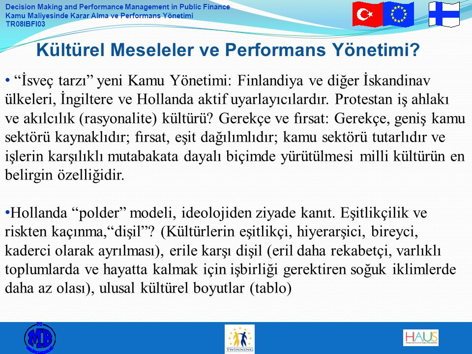 Decision Making and Performance Management in Public Finance Kamu Maliyesinde Karar Alma ve Performans Yönetimi TR08IBFI03 Kültürel Meseleler ve Performans Yönetimi.