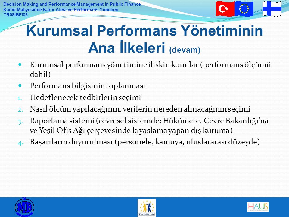 Decision Making and Performance Management in Public Finance Kamu Maliyesinde Karar Alma ve Performans Yönetimi TR08IBFI03 Kurumsal performans yönetimine ilişkin konular (performans ölçümü dahil) Performans bilgisinin toplanması 1.