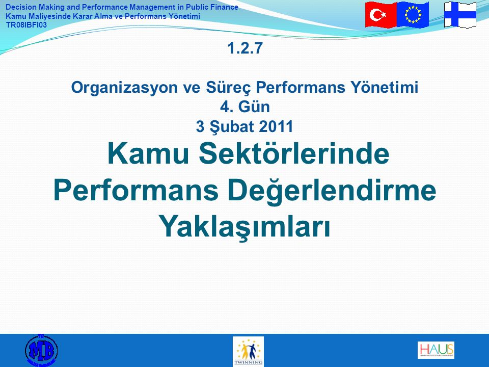 Decision Making and Performance Management in Public Finance Kamu Maliyesinde Karar Alma ve Performans Yönetimi TR08IBFI03 1.2.7 Organizasyon ve Süreç Performans Yönetimi 4.
