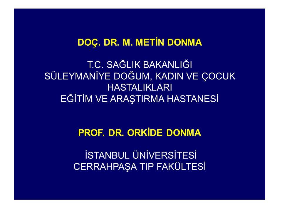 DOÇ. DR. M. METİN DONMA T.C. SAĞLIK BAKANLIĞI SÜLEYMANİYE DOĞUM, KADIN VE ÇOCUK HASTALIKLARI EĞİTİM VE ARAŞTIRMA HASTANESİ PROF. DR. ORKİDE DONMA İSTA