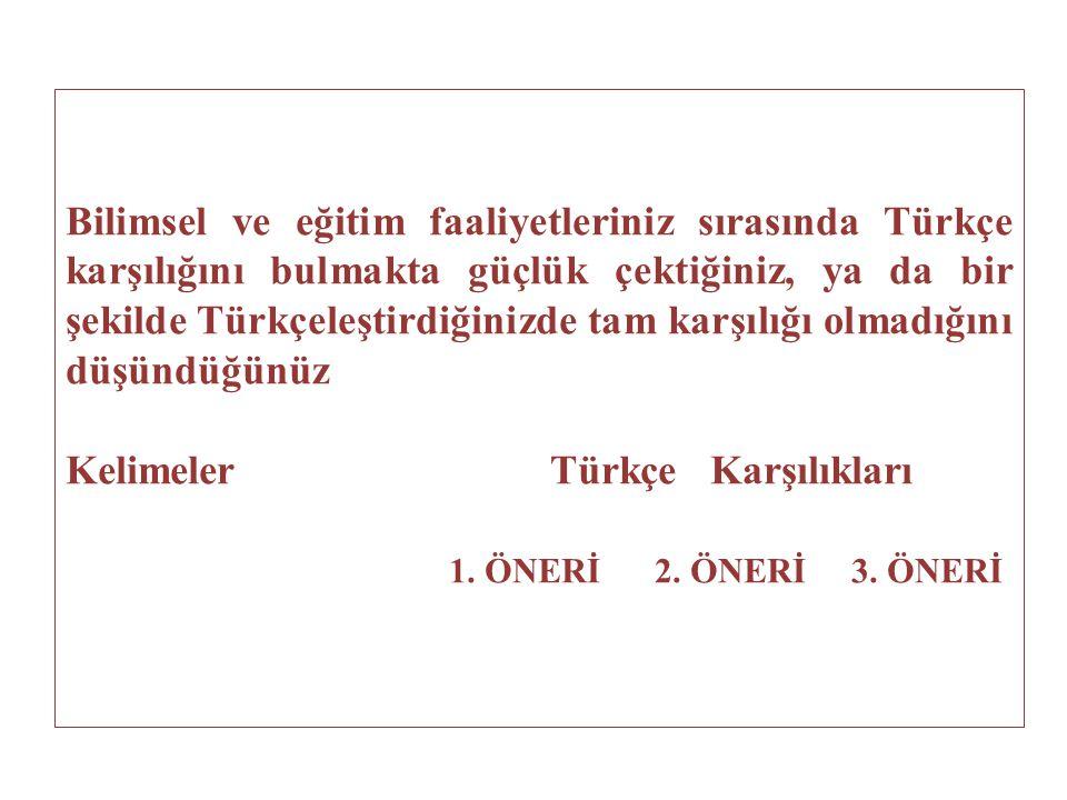 Bilimsel ve eğitim faaliyetleriniz sırasında Türkçe karşılığını bulmakta güçlük çektiğiniz, ya da bir şekilde Türkçeleştirdiğinizde tam karşılığı olmadığını düşündüğünüz Kelimeler Türkçe Karşılıkları 1.