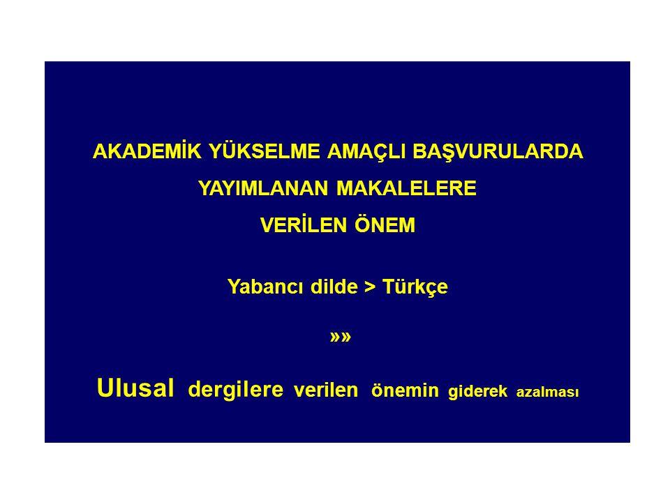 AKADEMİK YÜKSELME AMAÇLI BAŞVURULARDA YAYIMLANAN MAKALELERE VERİLEN ÖNEM Yabancı dilde > Türkçe »» Ulusal dergilere verilen önemin giderek azalması