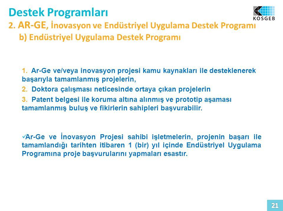 Destek Programları 2. AR-GE, İnovasyon ve Endüstriyel Uygulama Destek Programı b) Endüstriyel Uygulama Destek Programı 1. Ar-Ge ve/veya inovasyon proj
