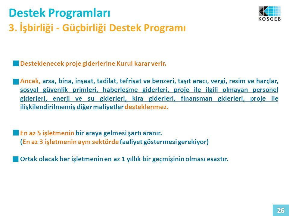 Destek Programları 3. İşbirliği - Güçbirliği Destek Programı Desteklenecek proje giderlerine Kurul karar verir. Ancak, arsa, bina, inşaat, tadilat, te