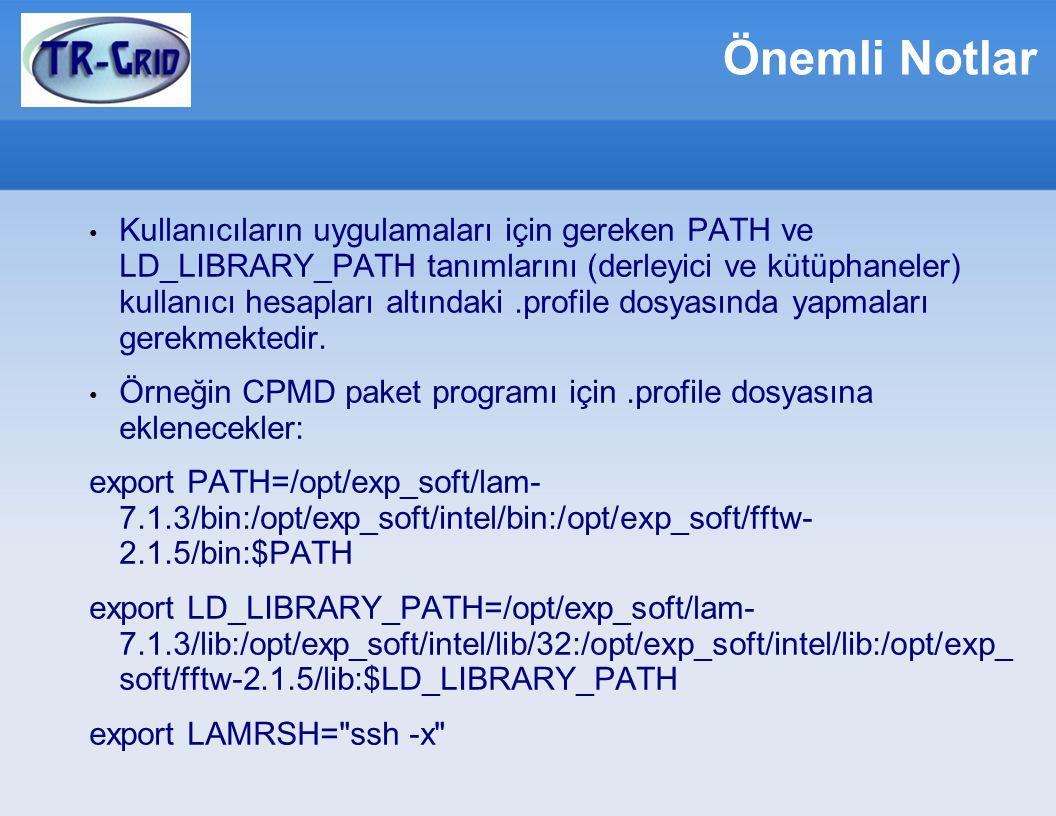 Önemli Notlar Kullanıcıların uygulamaları için gereken PATH ve LD_LIBRARY_PATH tanımlarını (derleyici ve kütüphaneler) kullanıcı hesapları altındaki.profile dosyasında yapmaları gerekmektedir.
