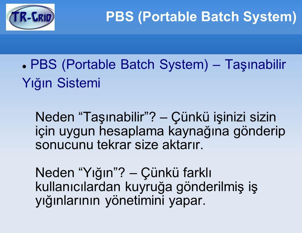 PBS (Portable Batch System) PBS (Portable Batch System) – Taşınabilir Yığın Sistemi Neden Taşınabilir .