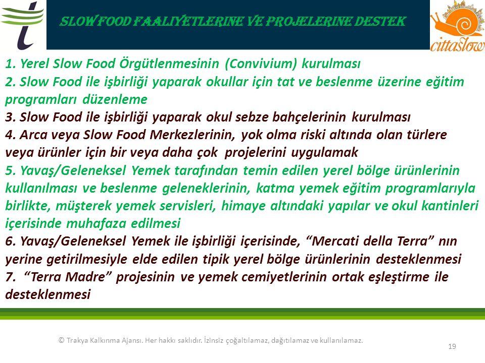 © Trakya Kalkınma Ajansı. Her hakkı saklıdır. İzinsiz çoğaltılamaz, dağıtılamaz ve kullanılamaz. 19 Slow Food Faaliyetlerine ve Projelerine Destek 1.