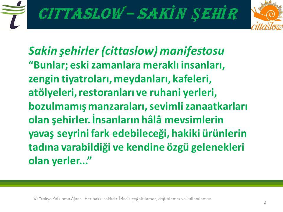 CITTASLOW – SAK İ N Ş EH İ R © Trakya Kalkınma Ajansı. Her hakkı saklıdır. İzinsiz çoğaltılamaz, dağıtılamaz ve kullanılamaz. 2 Sakin şehirler (cittas