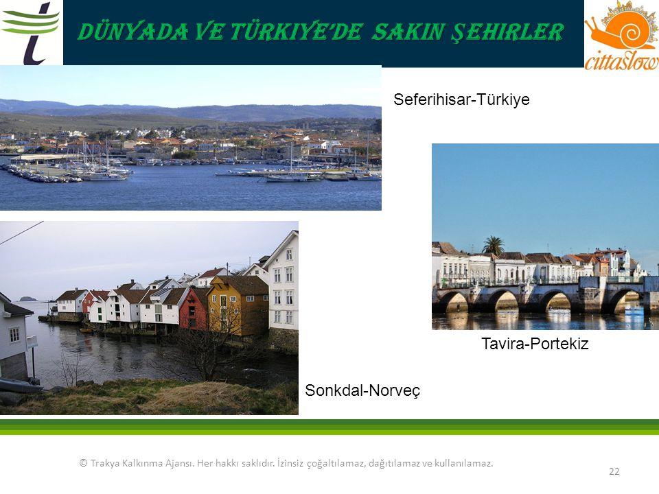 © Trakya Kalkınma Ajansı. Her hakkı saklıdır. İzinsiz çoğaltılamaz, dağıtılamaz ve kullanılamaz. 22 Seferihisar-Türkiye Tavira-Portekiz Sonkdal-Norveç