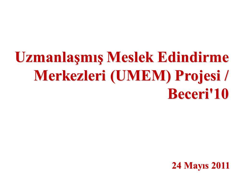 Uzmanlaşmış Meslek Edindirme Merkezleri (UMEM) Projesi / Beceri 10 24 Mayıs 2011