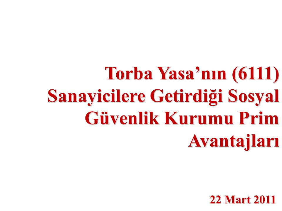 Torba Yasa'nın (6111) Sanayicilere Getirdiği Sosyal Güvenlik Kurumu Prim Avantajları 22 Mart 2011