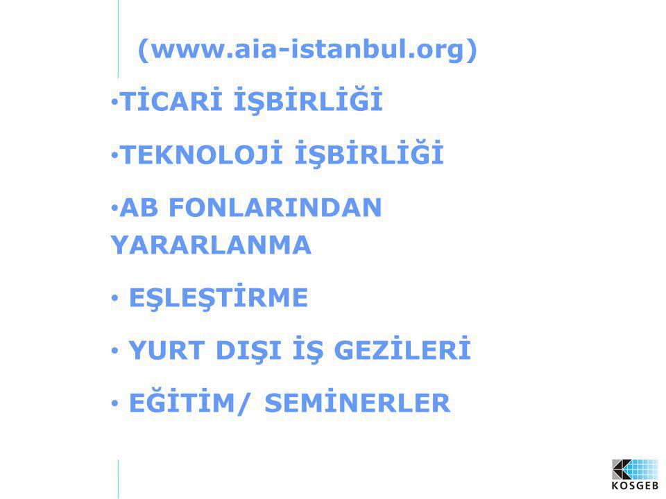 (www.aia-istanbul.org) TİCARİ İŞBİRLİĞİ TEKNOLOJİ İŞBİRLİĞİ AB FONLARINDAN YARARLANMA EŞLEŞTİRME YURT DIŞI İŞ GEZİLERİ EĞİTİM/ SEMİNERLER