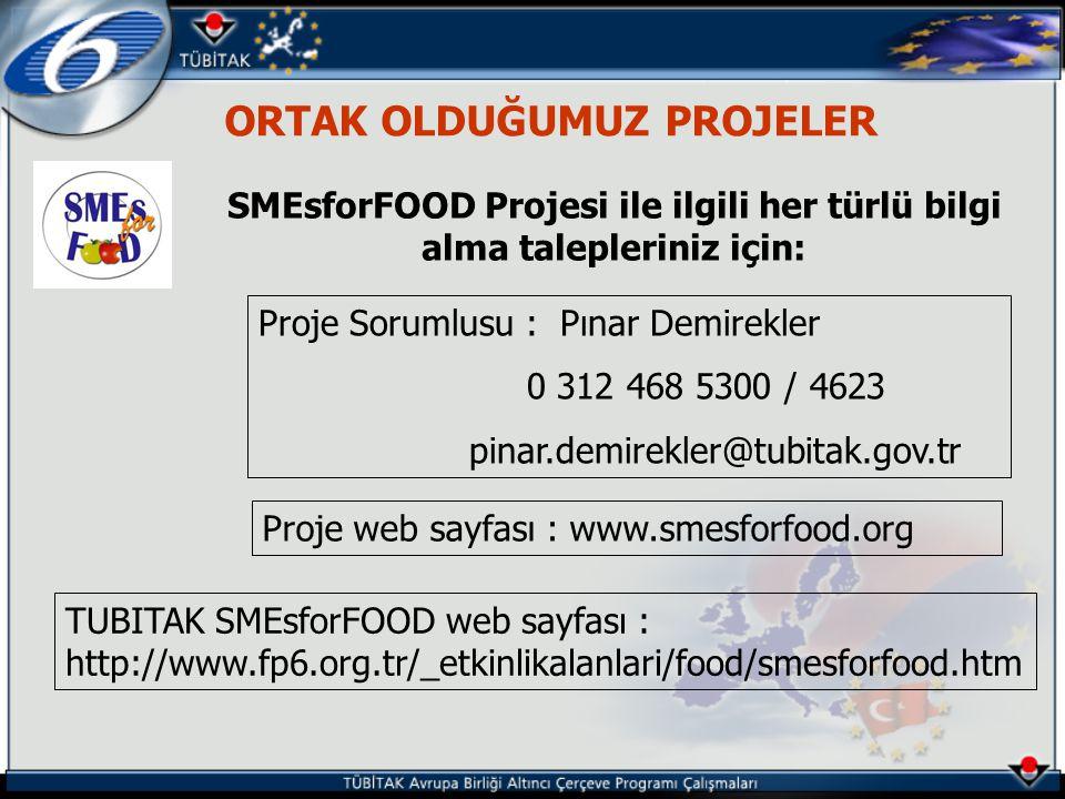 ORTAK OLDUĞUMUZ PROJELER SMEsforFOOD Projesi ile ilgili her türlü bilgi alma talepleriniz için: Proje Sorumlusu : Pınar Demirekler 0 312 468 5300 / 4623 pinar.demirekler@tubitak.gov.tr Proje web sayfası : www.smesforfood.org TUBITAK SMEsforFOOD web sayfası : http://www.fp6.org.tr/_etkinlikalanlari/food/smesforfood.htm