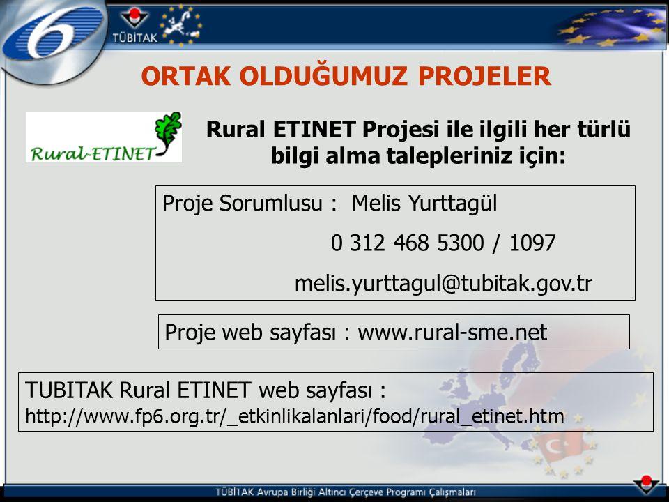 ORTAK OLDUĞUMUZ PROJELER Rural ETINET Projesi ile ilgili her türlü bilgi alma talepleriniz için: Proje Sorumlusu : Melis Yurttagül 0 312 468 5300 / 1097 melis.yurttagul@tubitak.gov.tr Proje web sayfası : www.rural-sme.net TUBITAK Rural ETINET web sayfası : http://www.fp6.org.tr/_etkinlikalanlari/food/rural_etinet.htm