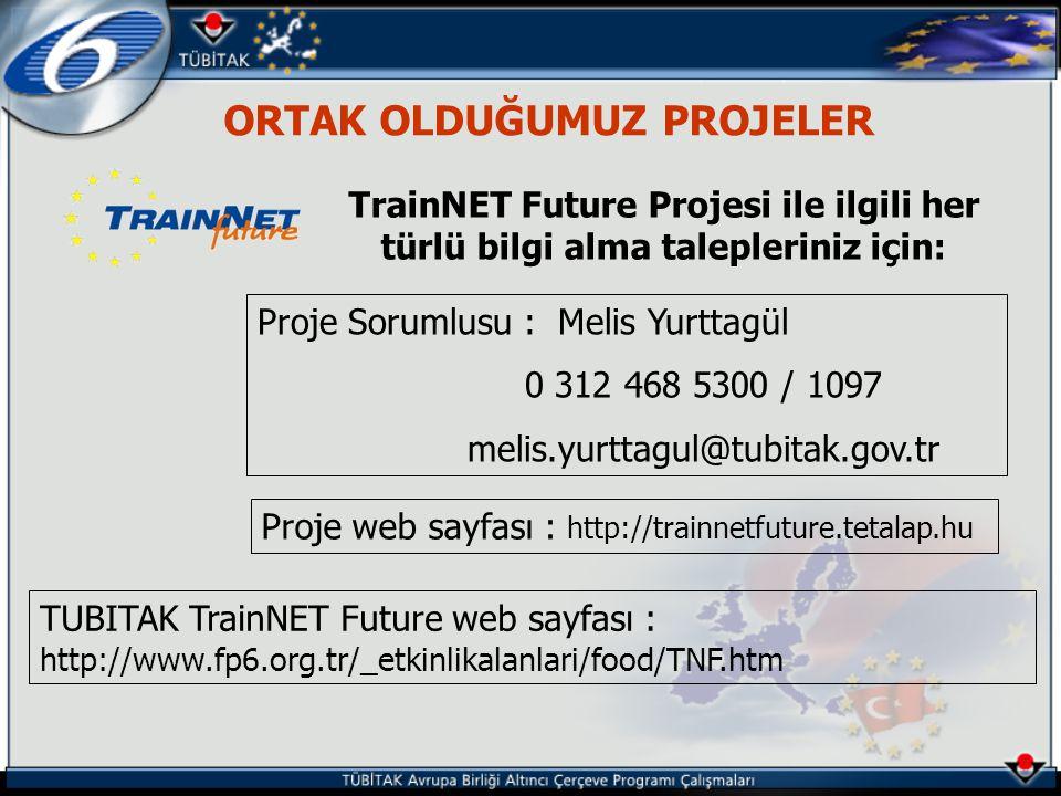 ORTAK OLDUĞUMUZ PROJELER TrainNET Future Projesi ile ilgili her türlü bilgi alma talepleriniz için: Proje Sorumlusu : Melis Yurttagül 0 312 468 5300 / 1097 melis.yurttagul@tubitak.gov.tr Proje web sayfası : http://trainnetfuture.tetalap.hu TUBITAK TrainNET Future web sayfası : http://www.fp6.org.tr/_etkinlikalanlari/food/TNF.htm