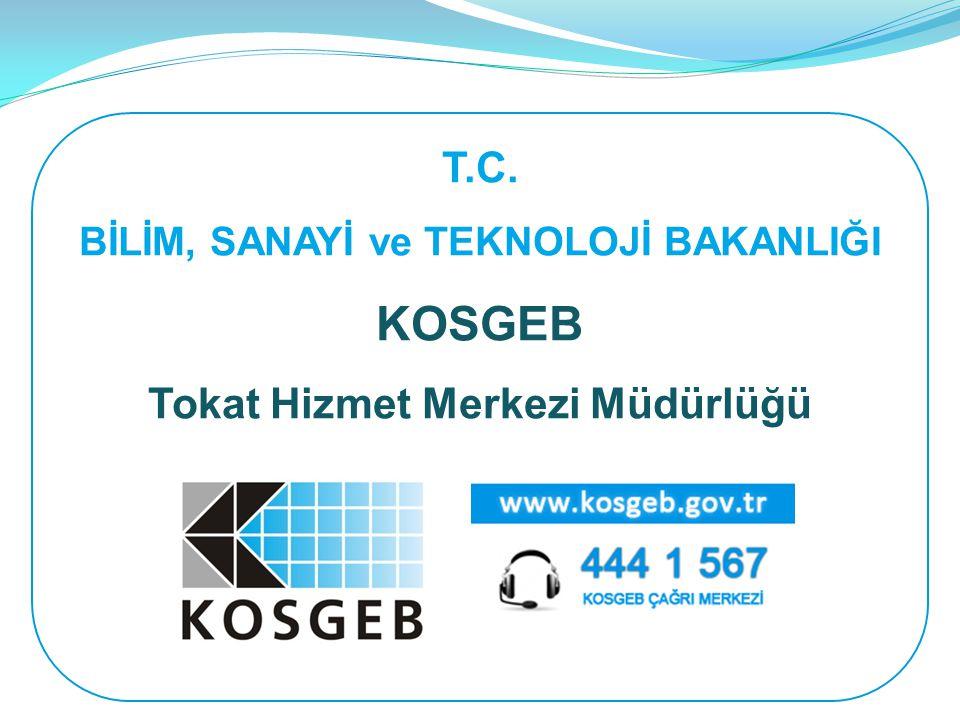T.C. BİLİM, SANAYİ ve TEKNOLOJİ BAKANLIĞI KOSGEB Tokat Hizmet Merkezi Müdürlüğü