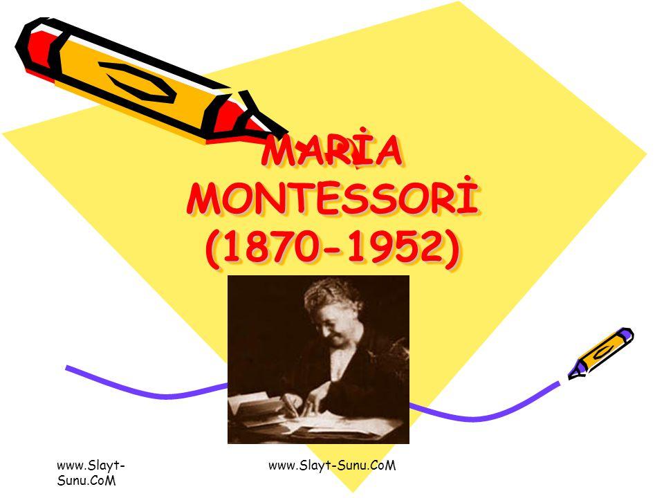 www.Slayt- Sunu.CoM MARİA MONTESSORİ (1870-1952) MARİA MONTESSORİ (1870-1952)