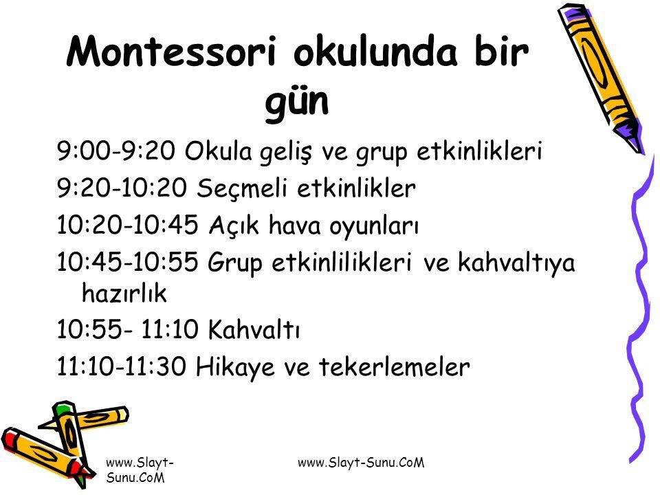 www.Slayt- Sunu.CoM Montessori okulunda bir gün 9:00-9:20 Okula geliş ve grup etkinlikleri 9:20-10:20 Seçmeli etkinlikler 10:20-10:45 Açık hava oyunla