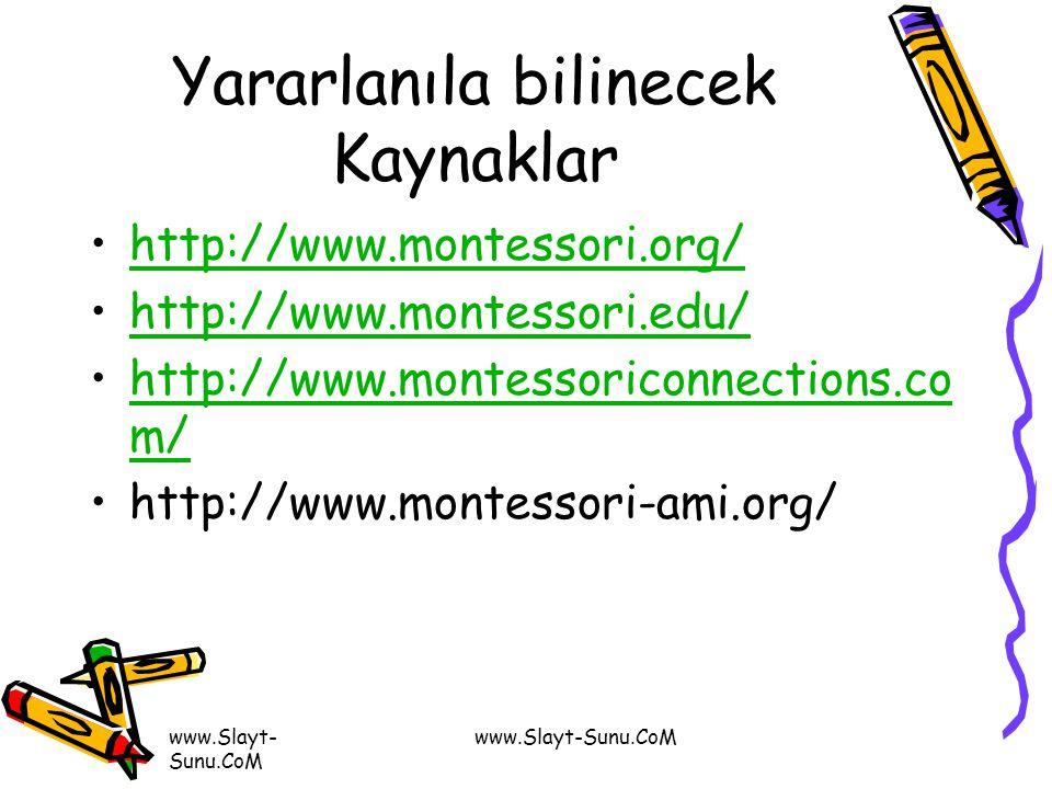 www.Slayt- Sunu.CoM Yararlanıla bilinecek Kaynaklar http://www.montessori.org/ http://www.montessori.edu/ http://www.montessoriconnections.co m/http:/