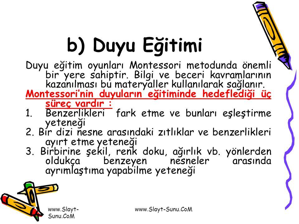 www.Slayt- Sunu.CoM b) Duyu Eğitimi Duyu eğitim oyunları Montessori metodunda önemli bir yere sahiptir. Bilgi ve beceri kavramlarının kazanılması bu m
