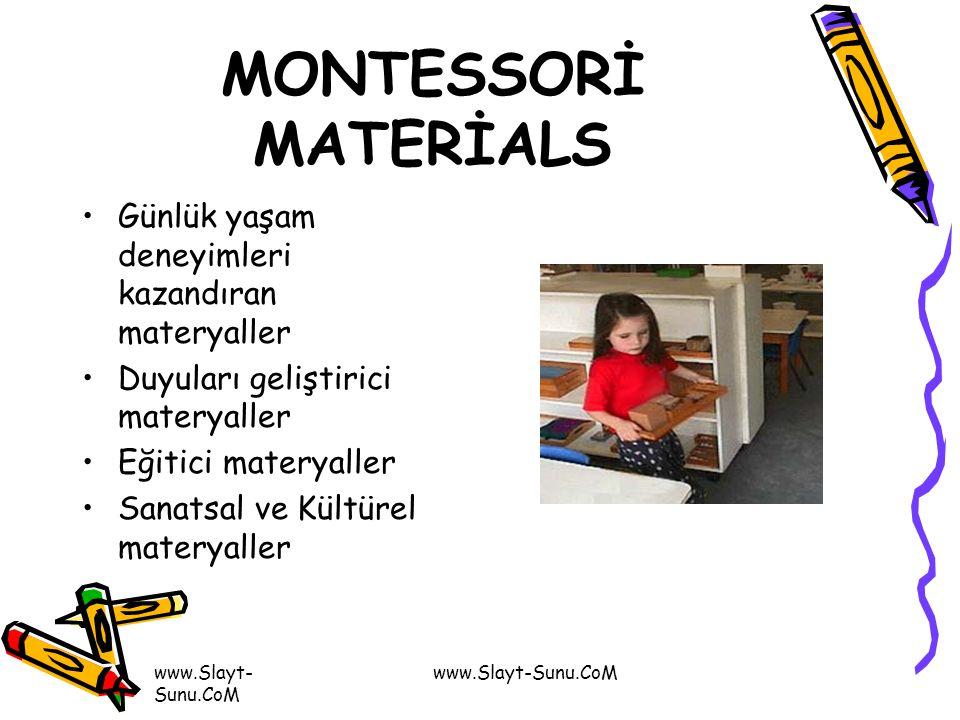 www.Slayt- Sunu.CoM MONTESSORİ MATERİALS Günlük yaşam deneyimleri kazandıran materyaller Duyuları geliştirici materyaller Eğitici materyaller Sanatsal