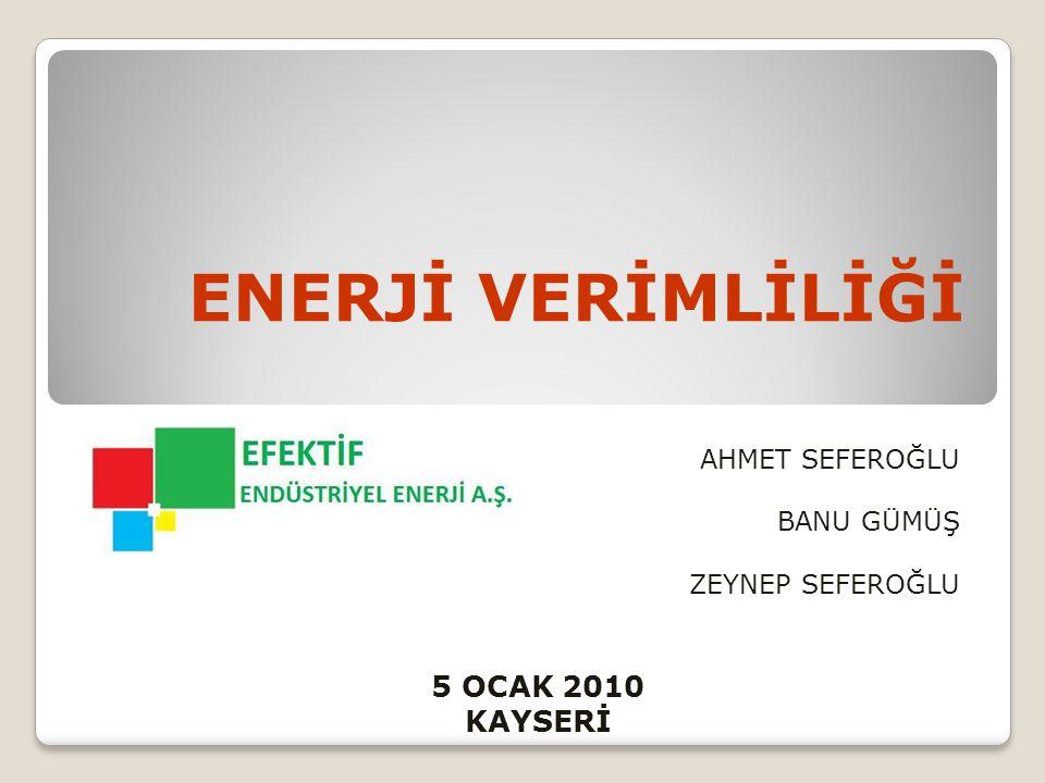 ENERJİ VERİMLİLİĞİ AHMET SEFEROĞLU BANU GÜMÜŞ ZEYNEP SEFEROĞLU 5 OCAK 2010 KAYSERİ