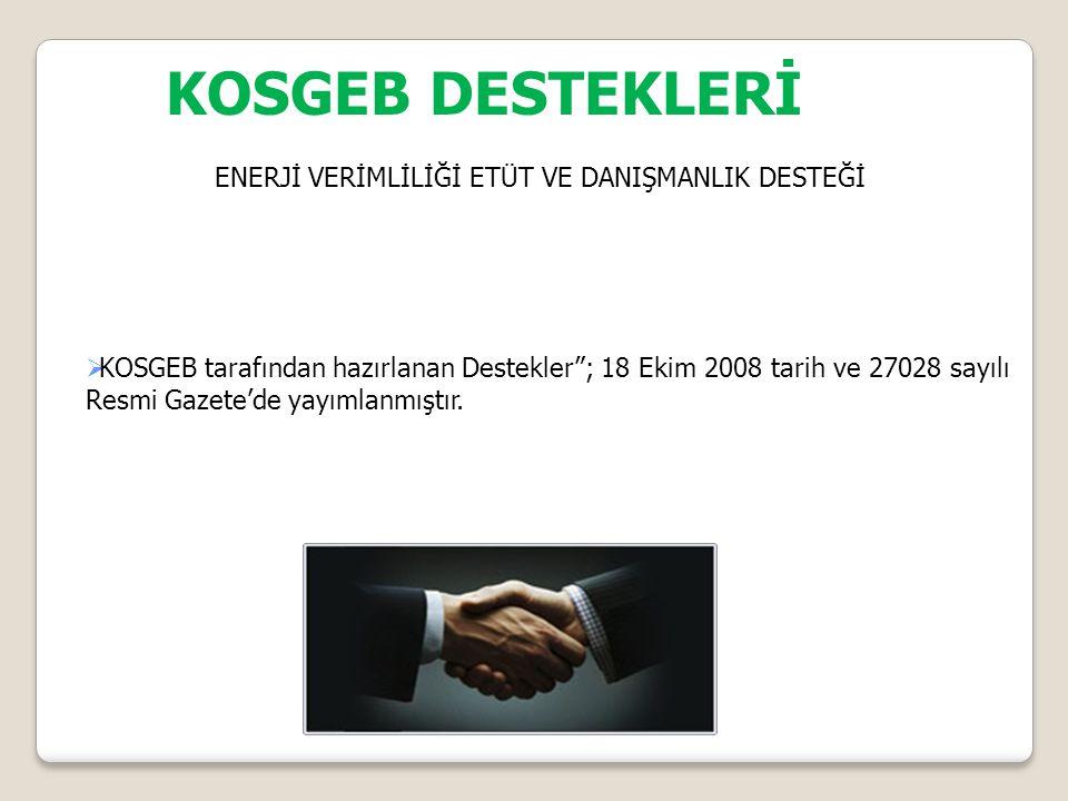 KOSGEB DESTEKLERİ ENERJİ VERİMLİLİĞİ ETÜT VE DANIŞMANLIK DESTEĞİ  KOSGEB tarafından hazırlanan Destekler ; 18 Ekim 2008 tarih ve 27028 sayılı Resmi Gazete'de yayımlanmıştır.