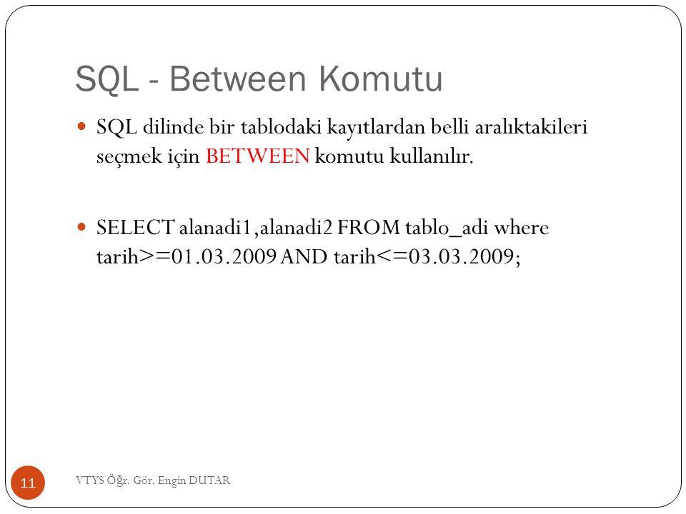 SQL - Between Komutu SQL dilinde bir tablodaki kayıtlardan belli aralıktakileri seçmek için BETWEEN komutu kullanılır. SELECT alanadi1,alanadi2 FROM t