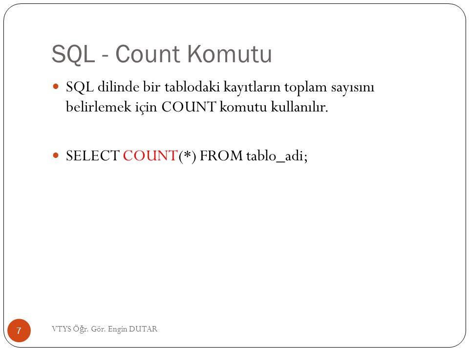 SQL - Count Komutu SQL dilinde bir tablodaki kayıtların toplam sayısını belirlemek için COUNT komutu kullanılır. SELECT COUNT(*) FROM tablo_adi; 7 VTY