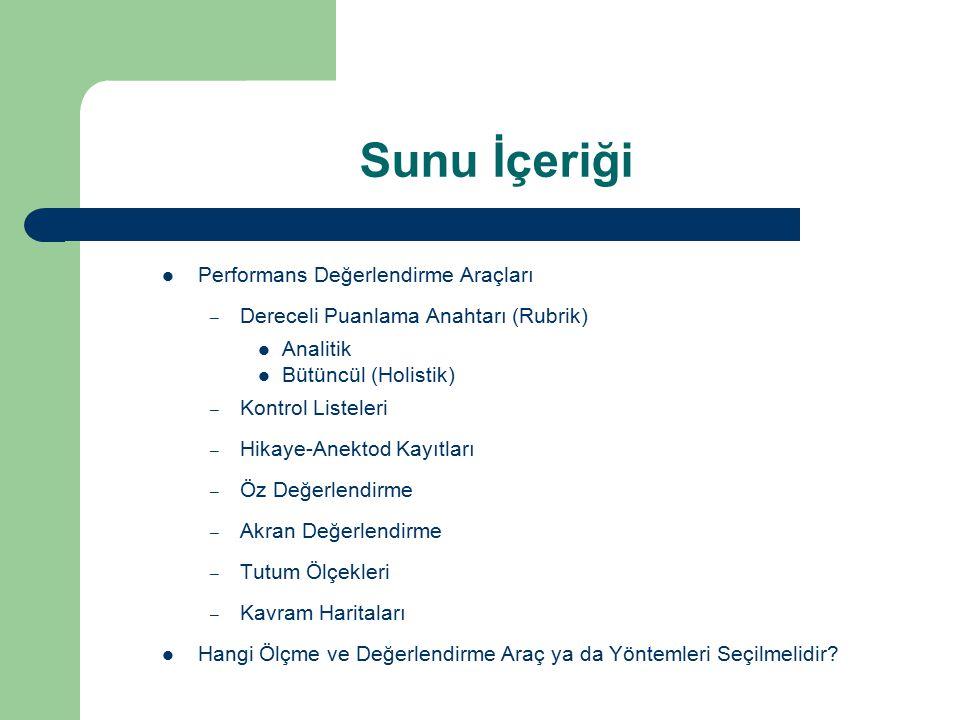 Performans Değerlendirme Araçları – Dereceli Puanlama Anahtarı (Rubrik) Analitik Bütüncül (Holistik) – Kontrol Listeleri – Hikaye-Anektod Kayıtları –