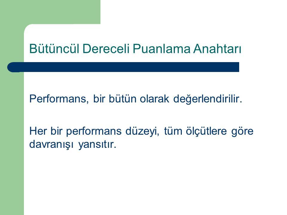 Bütüncül Dereceli Puanlama Anahtarı Performans, bir bütün olarak değerlendirilir. Her bir performans düzeyi, tüm ölçütlere göre davranışı yansıtır.