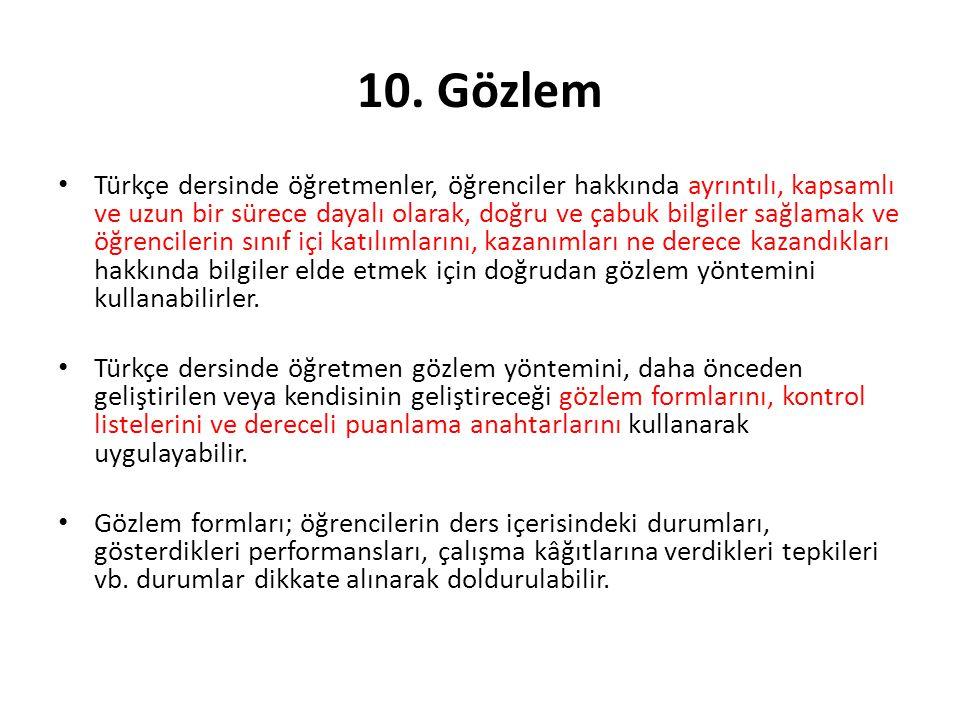 10. Gözlem Türkçe dersinde öğretmenler, öğrenciler hakkında ayrıntılı, kapsamlı ve uzun bir sürece dayalı olarak, doğru ve çabuk bilgiler sağlamak ve
