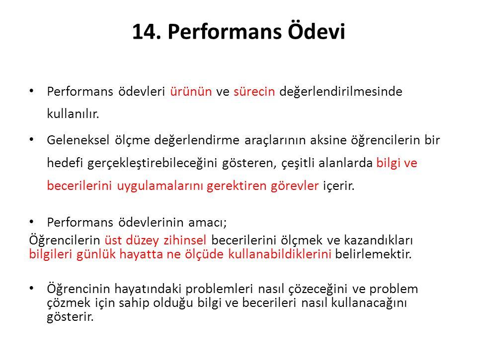 14. Performans Ödevi Performans ödevleri ürünün ve sürecin değerlendirilmesinde kullanılır. Geleneksel ölçme değerlendirme araçlarının aksine öğrencil