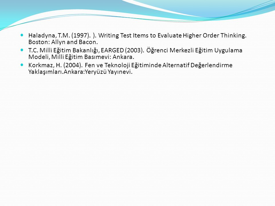 Haladyna, T.M. (1997). ). Writing Test Items to Evaluate Higher Order Thinking. Boston: Allyn and Bacon. T.C. Milli Eğitim Bakanlığı, EARGED (2003). Ö