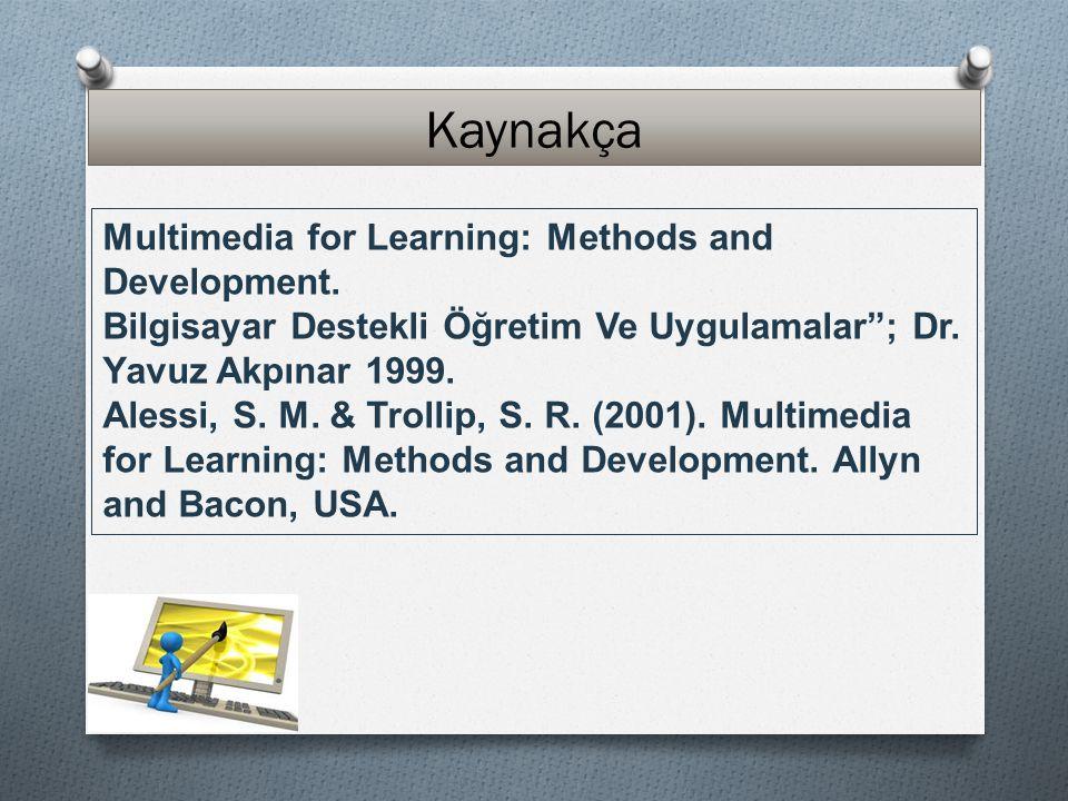 """Kaynakça Multimedia for Learning: Methods and Development. Bilgisayar Destekli Öğretim Ve Uygulamalar""""; Dr. Yavuz Akpınar 1999. Alessi, S. M. & Trolli"""