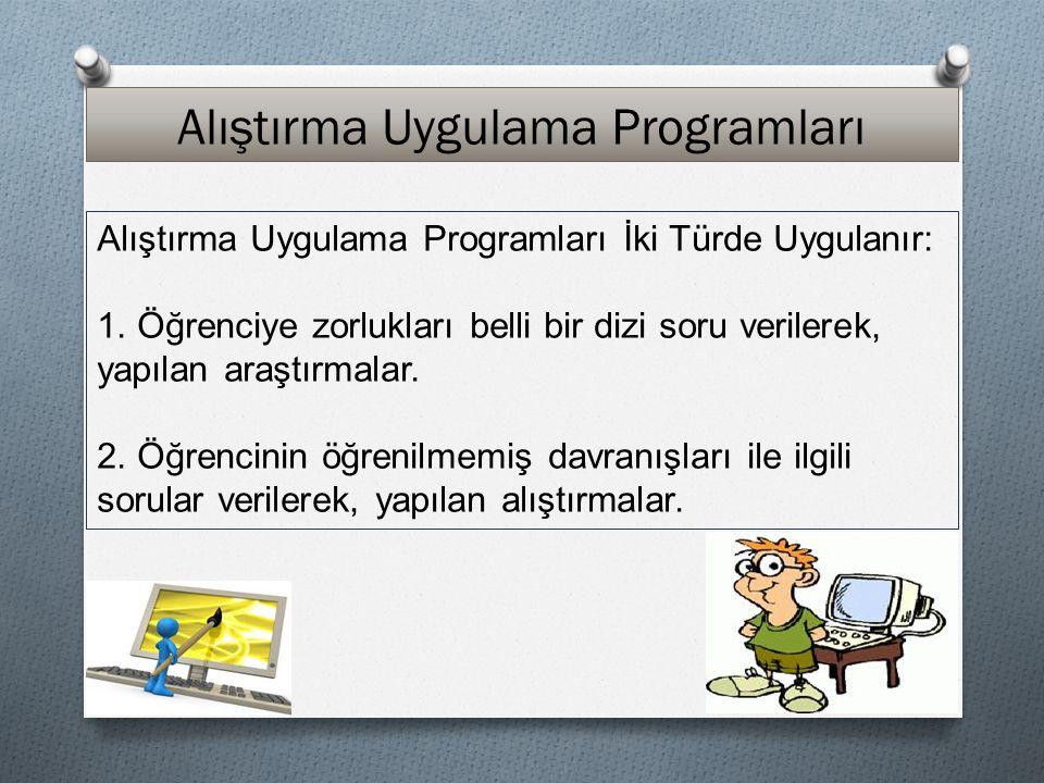 Alıştırma Uygulama Programları Alıştırma Uygulama Programları İki Türde Uygulanır: 1. Öğrenciye zorlukları belli bir dizi soru verilerek, yapılan araş
