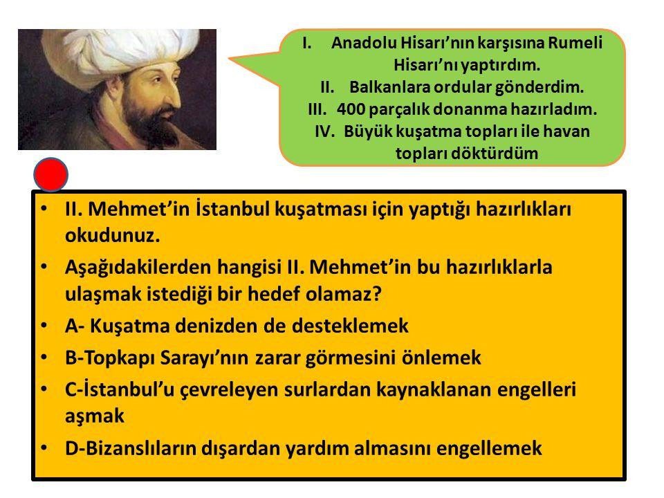 II. Mehmet'in İstanbul kuşatması için yaptığı hazırlıkları okudunuz. Aşağıdakilerden hangisi II. Mehmet'in bu hazırlıklarla ulaşmak istediği bir hedef