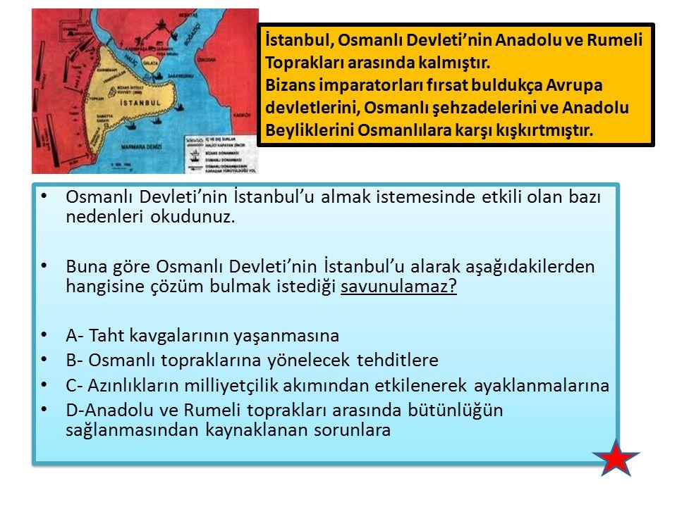 Osmanlı Devleti'nin İstanbul'u almak istemesinde etkili olan bazı nedenleri okudunuz. Buna göre Osmanlı Devleti'nin İstanbul'u alarak aşağıdakilerden