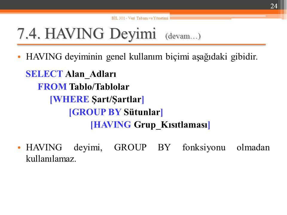 7.4.HAVING Deyimi (devam…) HAVING deyiminin genel kullanım biçimi aşağıdaki gibidir.