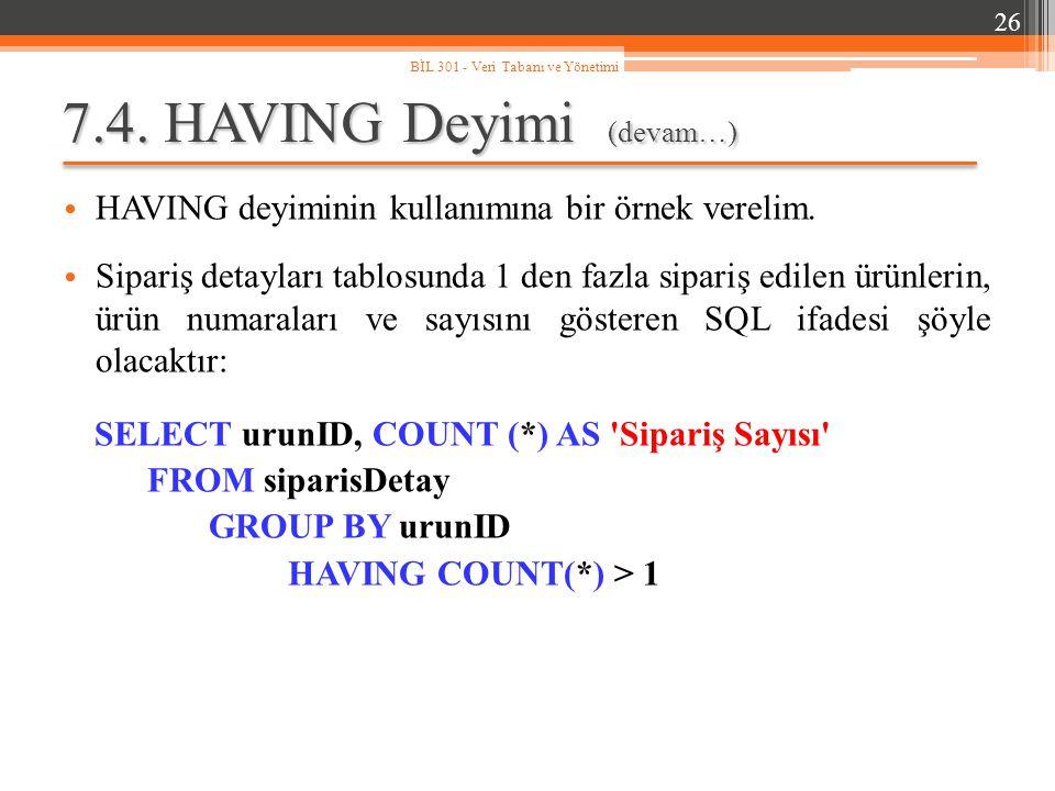 7.4.HAVING Deyimi (devam…) HAVING deyiminin kullanımına bir örnek verelim.
