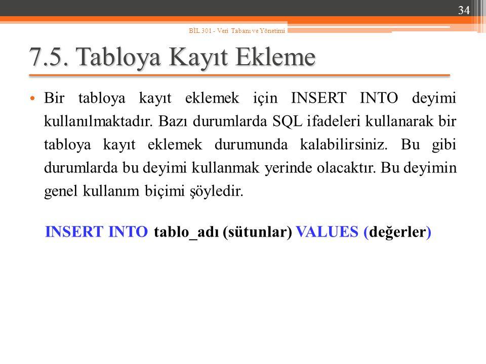 7.5.Tabloya Kayıt Ekleme Bir tabloya kayıt eklemek için INSERT INTO deyimi kullanılmaktadır.