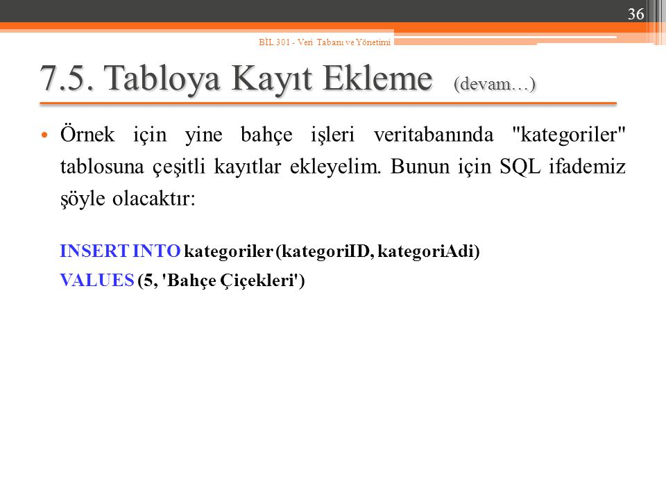 7.5. Tabloya Kayıt Ekleme (devam…) Örnek için yine bahçe işleri veritabanında