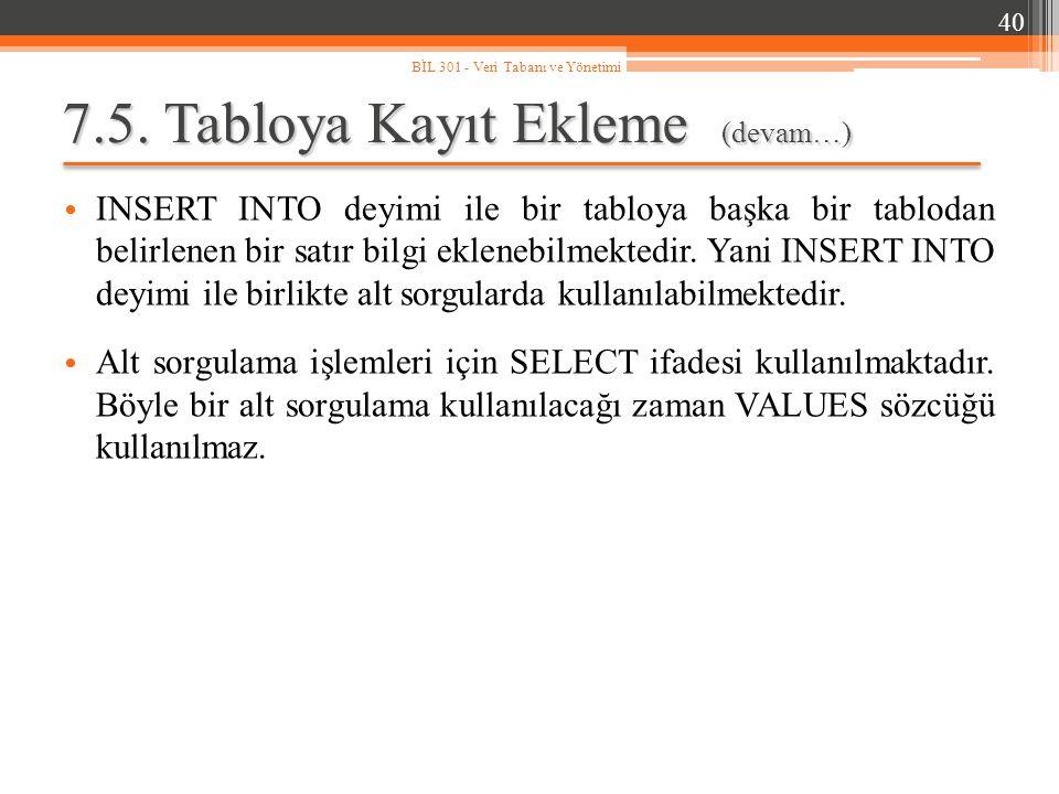 7.5. Tabloya Kayıt Ekleme (devam…) INSERT INTO deyimi ile bir tabloya başka bir tablodan belirlenen bir satır bilgi eklenebilmektedir. Yani INSERT INT